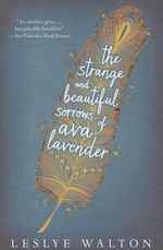 The Strange and Beautiful Sorrows of Ava Lavender - Leslye Walton