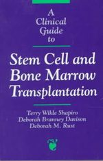 A Clinical Guide to Stem Cell and Bone Marrow Transplantation : Symposia Fondation Marcel Merieux - Terry Wikle Shapiro
