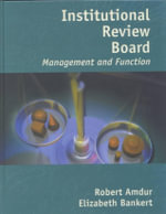 Institutional Review Board : Management and Function - Robert J. Amdur