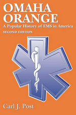 Omaha Orange : A Popular History of EMS in America - Carl J. Post