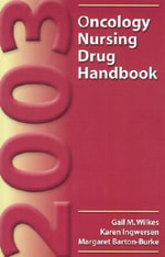 2003 Oncology Nursing Drug Handbook : A World Tour of the Healing and Visionary Powers o... - Gail M. Wilkes