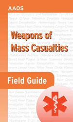 Weapons of Mass Casualties : Field Guide - American Academy of Orthopaedic Surgeons (AAOS)
