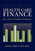 Health Care Finance : Basic Tools for Nonfinancial Managers - Judith  J. Baker