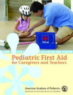 Pediatric First Aid for Caregivers : Pediatric First Aid for Caregivers and Teachers - American Academy of Pediatrics