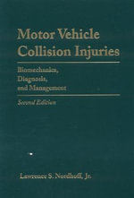 Motor Vehicle Collision Injuries : Biomechanics, Diagnosis, and Management - Lawrence Nordhoff