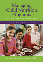 Managing Child Nutrition Programs : Leadership for Excellence - Josephine Martin