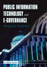 Public Information Technology and e-Governance : Managing the Virtual State - G. David Garson