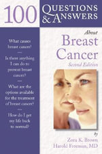100 Questions and Answers About Breast Cancer : 100 Questions and Answers Ser. - Zora K. Brown