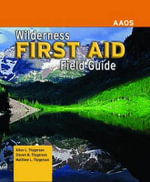 Wilderness First Aid Field Guide : A Guide to the New Wilderness Etiquette - American Academy of Orthopaedic Surgeons (AAOS)