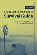 The New Chiropractic Cash Practice Survival Guide : How to Successfully Start-up or Convert Your Practice - David E Abblett