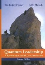 Quantum Leadership : A Resource for Health Care Innovation - Tim Porter-O'Grady
