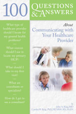 100 Questions & Answers About Communicating With Your Healthcare Provider : 100 Questions & Answers about - John King