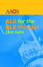 ALS for the BLS Provider Field Guide : Field Guide - American Academy of Orthopaedic Surgeons (AAOS)
