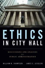 Ethics in City Hall : Discussion and Analysis for Public Administration - William N. Thompson