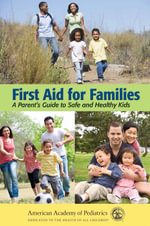 Pediatric First Aid for Parents : A Parent's Guide to Safe and Healthy Kids - American Academy of Pediatrics