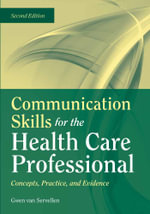 Communication Skills for the Health Care Professional : Concepts, Practice, and Evidence - Gwen Van Servellen