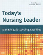 Today's Nursing Leader : Managing, Succeeding, Excelling - Marilyn Klainberg