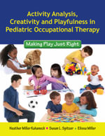 Activity Analysis, Creativity and Playfulness in Pediatric Occupational Therapy : Making Play Just Right - Heather Miller Kuhaneck