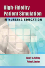 High-fidelity Patient Simulation in Nursing Education - Wendy M. Nehring