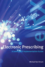 Electronic Prescribing : A Safety and Implementation Guide - Michael Van Ornum