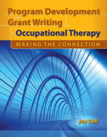 Program Development and Grant Writing in Occupational Therapy : Making the Connection - Joy D. Doll