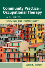 Community Practice in Occupational Therapy : A Guide to Serving the Community - Susan K. Meyers