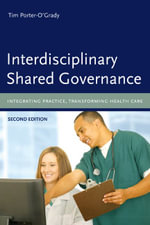 Interdisciplinary Shared Governance : Integrating Practice, Transforming Health Care - Tim Porter-O'Grady