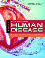 An Introduction to Human Disease : Pathology and Pathophysiology Correlations - Leonard V. Crowley