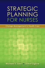 Strategic Planning for Nurses: Instructor Resources : Change Management in Health Care - Michele V. Sare