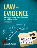 Law and Evidence : A Primer for Criminal Justice, Criminology, Law and Legal Studies - Charles P. Nemeth
