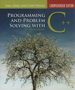 Programming and Problem Solving with C++ : Comprehensive Edition - Nell Dale