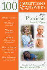 100 Questions and Answers About Psoriasis : 100 Questions & Answers about - Kendra Gail Bergstrom
