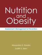 Nutrition and Obesity : Assessment, Management & Prevention - Alexandra Kazaks