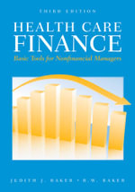 Health Care Finance : Basic Tools for Nonfinancial Managers - R. W. Baker