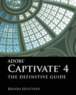 Adobe Captivate 4 : The Definitive Guide - Brenda Huettner