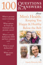 100 Questions and Answers About Men's Health : Keeping You Happy and Healthy Below the Belt - Pamela Ellsworth