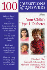 100 Questions & Answers About Your Child's Type 1 Diabetes : 100 Questions & Answers about - Elizabeth S. Platt