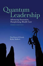Quantum Leadership : Advancing Innovation, Transforming Health Care - Tim Porter-O'Grady