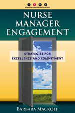 Nurse Manager Engagement : Strategies for Excellence and Commitment - Barbara L. Mackoff