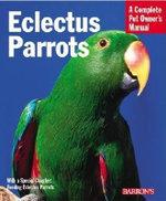 Eclectus Parrots : Everything About Purchase, Care, Feeding, and Housing - Katy McElroy