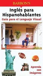 Guia Para el Lenguaje Visual Ingles Para Hispanohablantes : Visual Language Guide