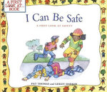 I Can Be Safe : A First Look at Safety : First Look at Books Series - Pat Thomas