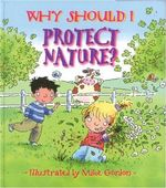 Why Should I Protect Nature? (PB) : Why Should I? Books - Jen Green