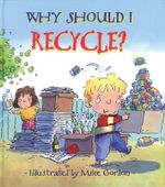 Why Should I Recycle? : Why Should I? Books - Jen Green
