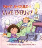 Why Should I Save Energy? : Why Should I? Books - Jen Green