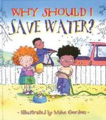 Why Should I Save Water? : Why Should I? Books - Jen Green