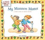 My Manners Matter : A First Look at Being Polite - Pat Thomas