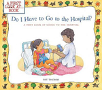 Do I Have to Go to the Hospital? : A First Look at Going to the Hospital - Pat Thomas