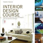 Interior Design Course : Principles, Practices, and Techniques for the Aspiring Designer - Tomris Tangaz
