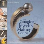 The Complete Jewelry Making Course : Principles, Practice and Techniques: A Beginner's Course for Aspiring Jewelry Makers - Jinks McGrath